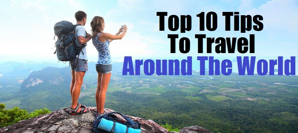 Top 10 Tips For Your Travel Around the World