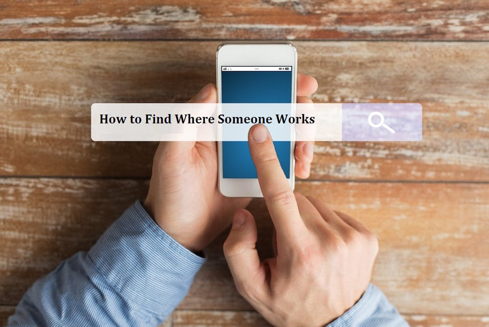 How to Find Where Someone Works Quickly